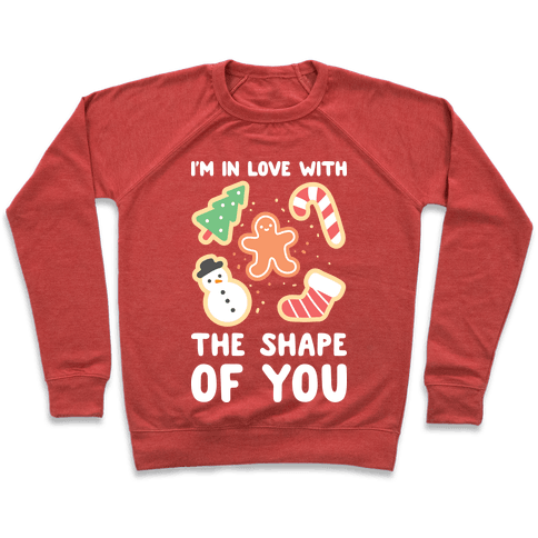 I'm In Love With The Shape Of You (Christmas Cookies) Pullover