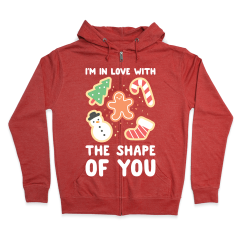 I'm In Love With The Shape Of You (Christmas Cookies) Zip Hoodie