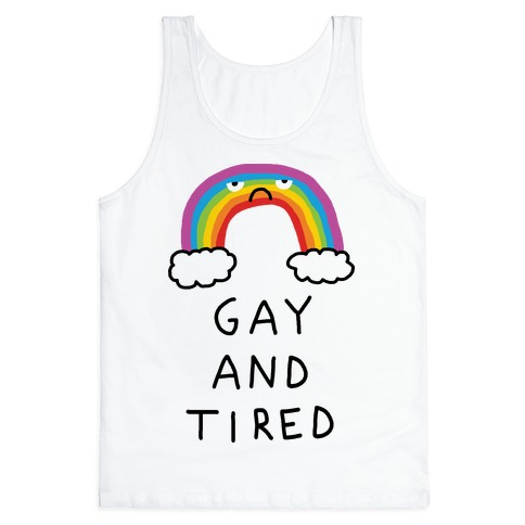 Gay And Tired Tank Top