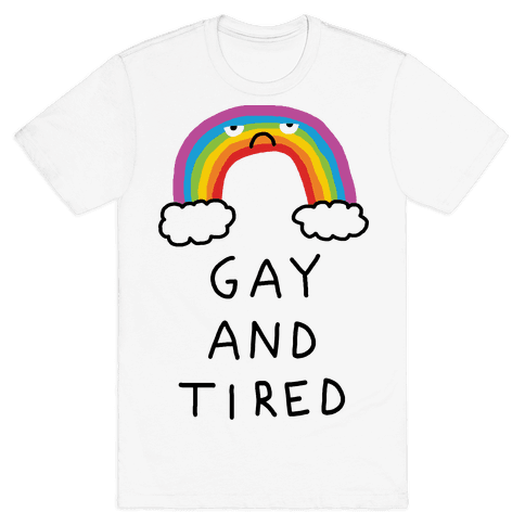 Gay And Tired Mens T-Shirt
