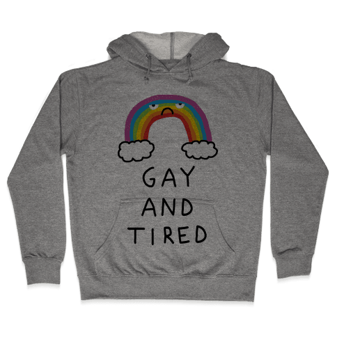 Gay And Tired Hooded Sweatshirt