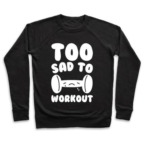Too Sad To Workout White Print Pullover
