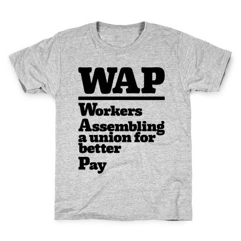 WAP Workers Assembing A Union For Better Pay Kids T-Shirt