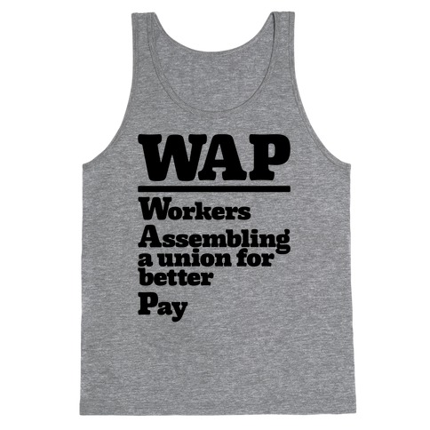 WAP Workers Assembing A Union For Better Pay Tank Top