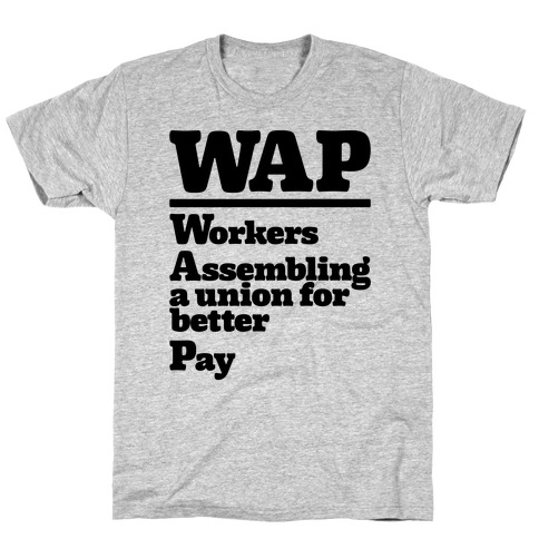 WAP Workers Assembing A Union For Better Pay T-Shirt