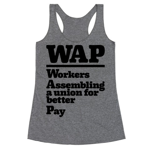 WAP Workers Assembing A Union For Better Pay Racerback Tank Top