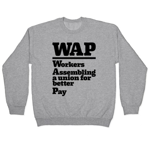 WAP Workers Assembing A Union For Better Pay Pullover