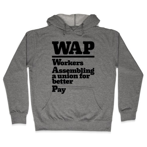 WAP Workers Assembing A Union For Better Pay Hooded Sweatshirt
