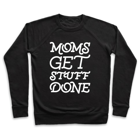 Moms Get Stuff Done Pullover
