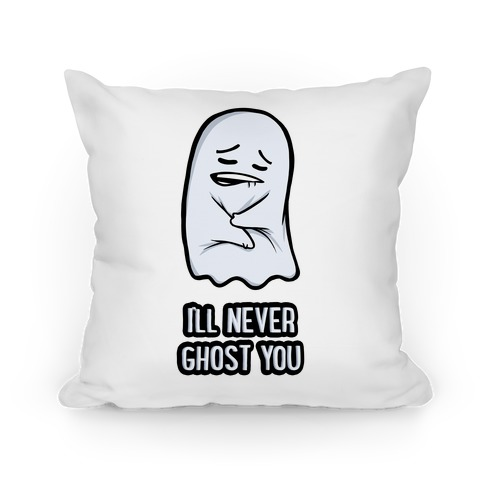 I'll Never Ghost You Pillow