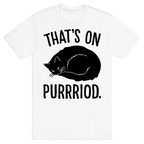 That's On Purrriod Cat Parody T-Shirt