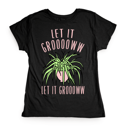 Let It Grow Let It Grow Womens T-Shirt