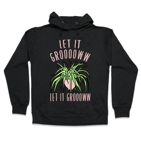 Let It Grow Let It Grow Hooded Sweatshirt