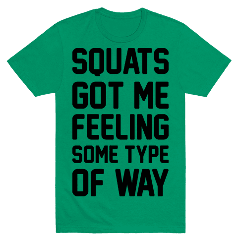 Squats Got Me Feeling Some Type Of Way Mens T-Shirt