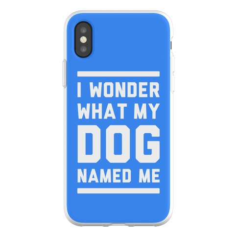 I Wonder What My Dog Named Me Phone Flexi-Case