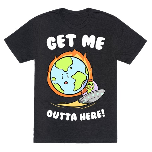 Get Me Outta Here! T-Shirt