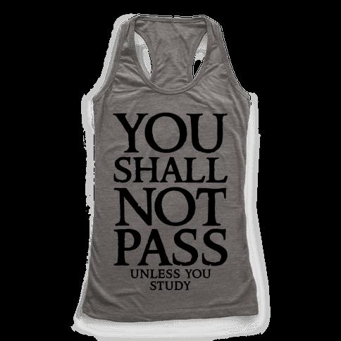 You Shall Not Pass (Unless You Study) Racerback Tank Top