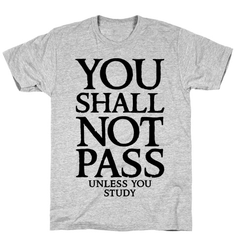 You Shall Not Pass (Unless You Study) T-Shirt