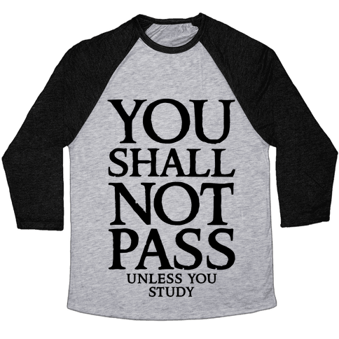 You Shall Not Pass (Unless You Study) Baseball Tee
