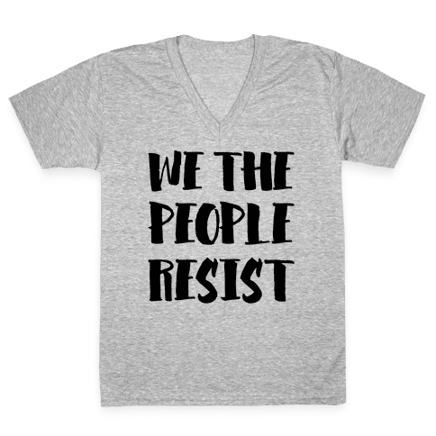We The People Resist V-Neck Tee Shirt