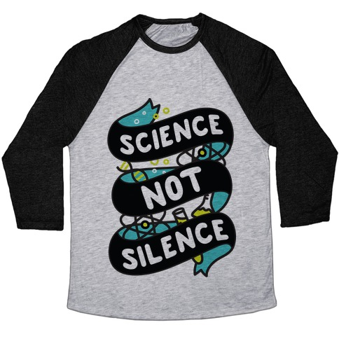 Science Not Silence Baseball Tee