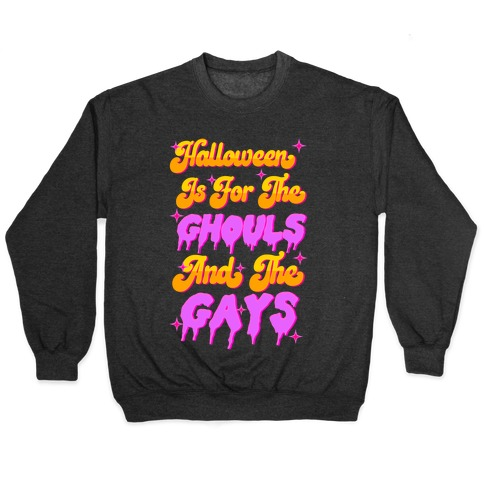 Halloween Is For The Ghouls And The Gays Pullover