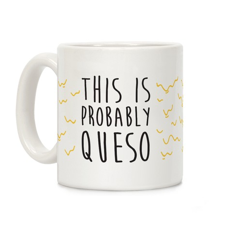This Is Probably Queso Coffee Mug