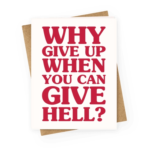 Why Give Up When You Can Give Hell Greeting Card