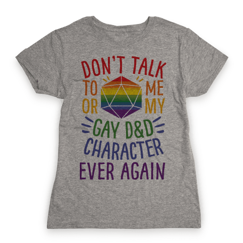 Don't Talk To Me Or My Gay D&D Character Ever Again Womens T-Shirt