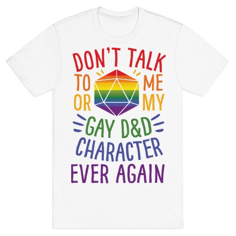 Don't Talk To Me Or My Gay D&D Character Ever Again T-Shirt