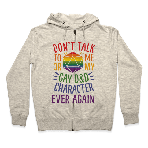 Don't Talk To Me Or My Gay D&D Character Ever Again Zip Hoodie