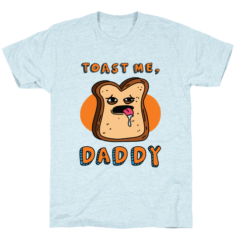 Toast Me, Daddy Mens/Unisex T-Shirt