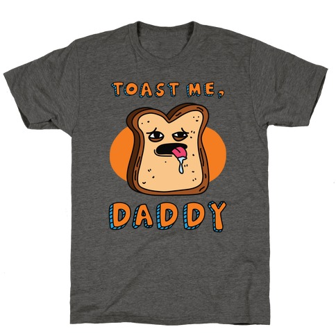 Toast Me, Daddy T-Shirt
