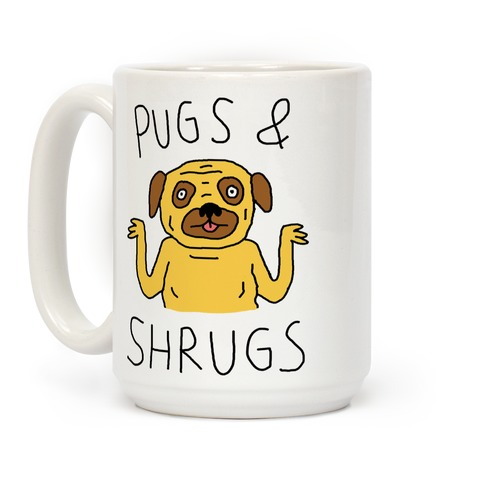 Pugs And Shrugs Dog Coffee Mug