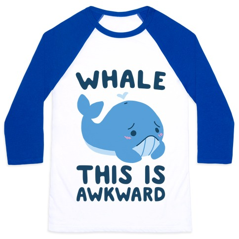 Whale, This is Awkward  Baseball Tee