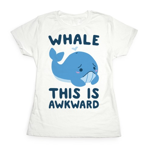 Whale, This is Awkward  Womens T-Shirt