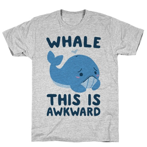 Whale, This is Awkward T-Shirt