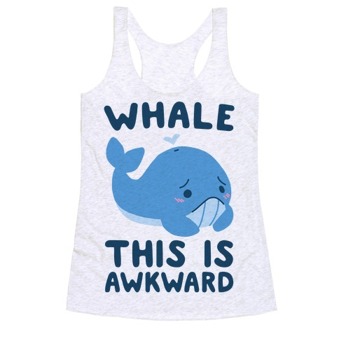 Whale, This is Awkward  Racerback Tank Top