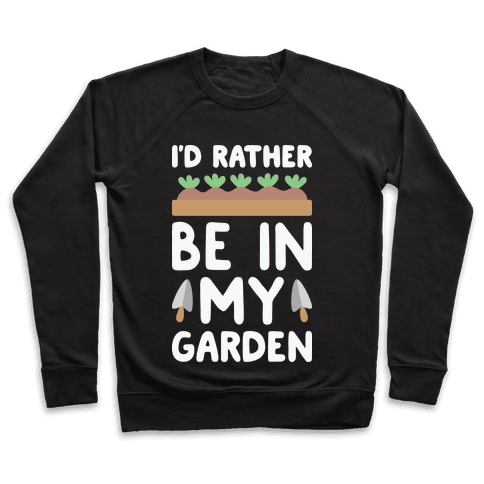 I'd Rather Be In My Garden Pullover
