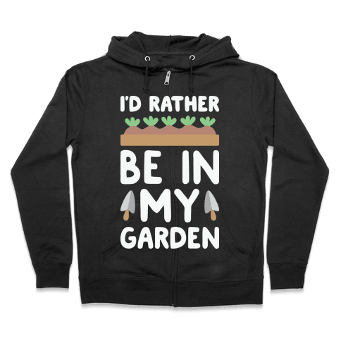 I'd Rather Be In My Garden Zip Hoodie