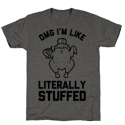 OMG I'm Like Literally Stuffed Mens T-Shirt