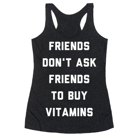 Friends Don't Ask Friends to Buy Vitamins Racerback Tank Top