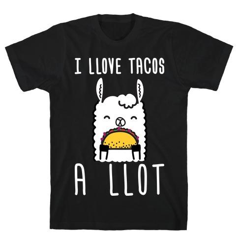I Llove Tacos A Llot Llama T-Shirt