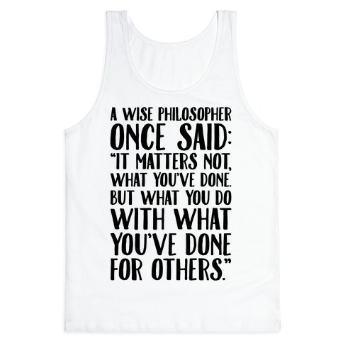 It Matters Not What You've Done But What You Do With What You've Done For Others Quote Tank Top