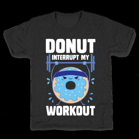 Donut Interrupt My Workout Kids T-Shirt