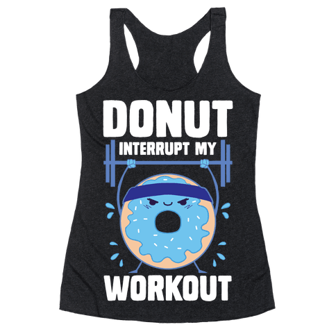 Donut Interrupt My Workout Racerback Tank Top