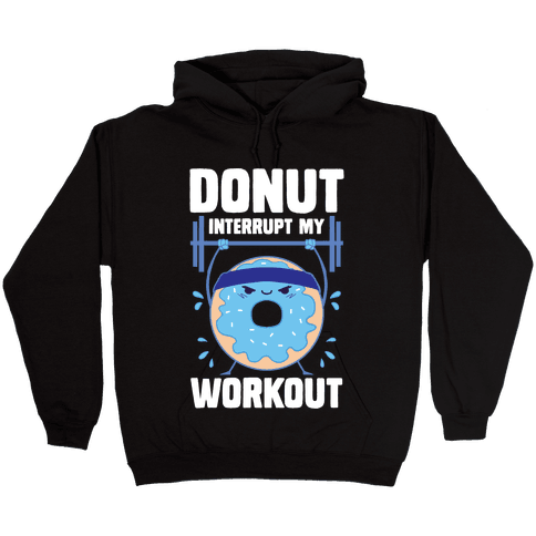 Donut Interrupt My Workout Hooded Sweatshirt