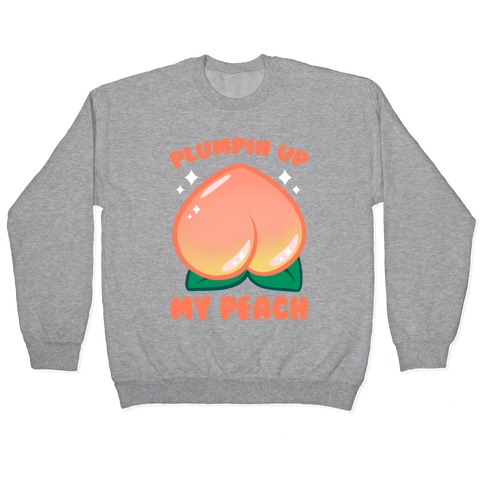 Plumpin' Up My Peach Pullover