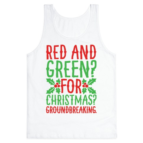 Red And Green For Christmas Groundbreaking Parody Tank Top