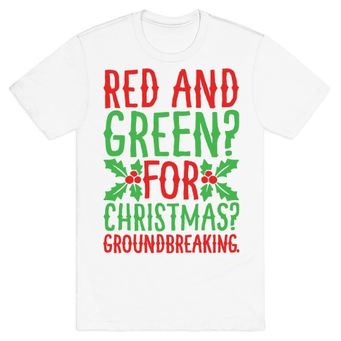 Red And Green For Christmas Groundbreaking Parody T-Shirt
